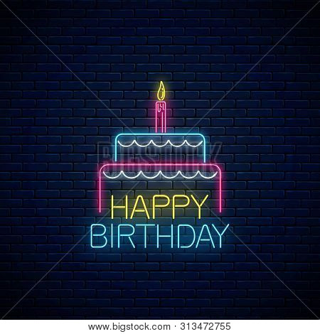 Happy Birthday Glowing Neon Sign With Cake And A Candle. Birthday Cake Symbol In Neon Style.