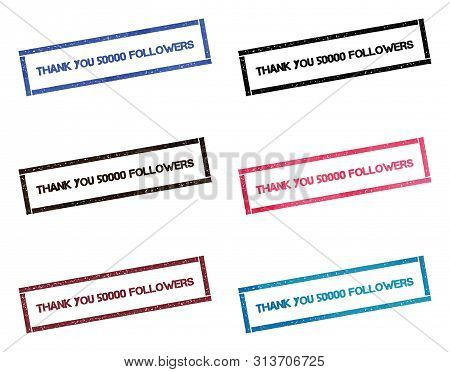 Thank You 50000 Followers Rectangular Stamp Collection. Textured Seals With Text Isolated On White B