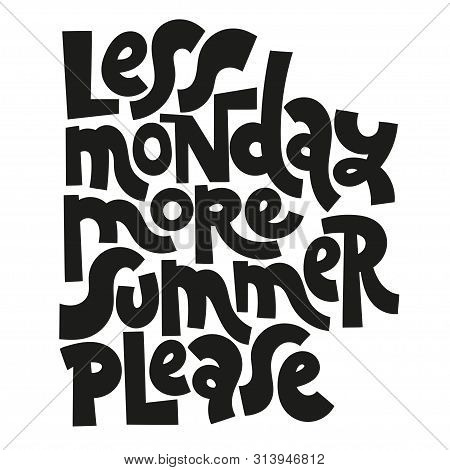 Less Monday, More Summer, Please. Funny Slogan About Vacation. Sketch Quote, Phrase On White Backgro