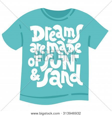 Dreams Are Made Of Sun And Sand. Unique Modern Hand Written Template For T Shirt. Funny Lettering Qu