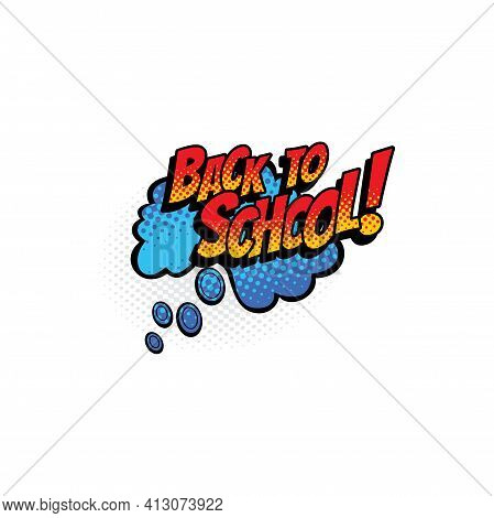 Welcome Back To School Label On Cloud Isolated Icon. Vector Comic Speech Cloud On Bubble With Back T