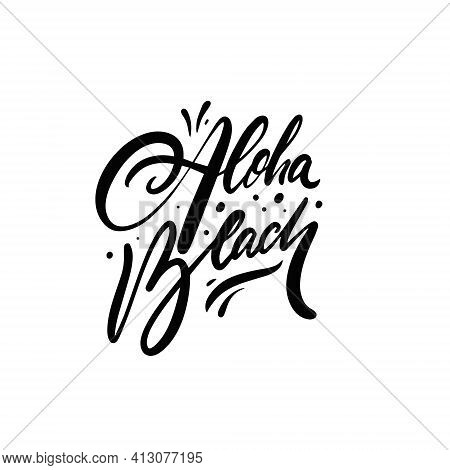 Aloha Beach. Hand Drawn Black Color Lettering Phrase. Summer Time On Hawaii.
