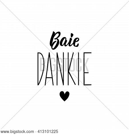 Translation From Afrikaans: Thank You Very Much. Modern Vector Brush Calligraphy. Ink Illustration.