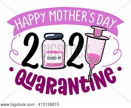 Happy Mother's Day 2021 Quarantine - Lettering Poster With Text For Self Quarantine Mothers Day. Cut
