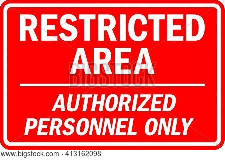 Restricted Area Authorized Personnel Only. White On Red Background. Safety Signs And Symbols.