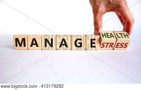 Manage Stress And Be Health Symbol. Doctor Turns Cubes And Changes Words 'manage Stress' To 'manage