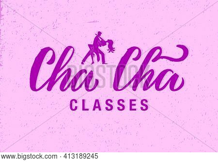 Vector Illustration Of Cha Cha Classes Isolated Lettering For Banner, Poster, Business Card, Dancing