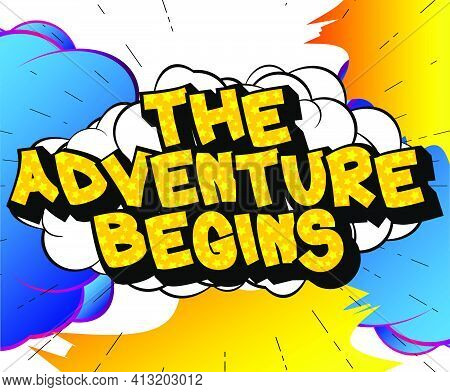 The Adventure Begins - Comic Book Style Text. School, Educational Related Cool Words, Quote On Color