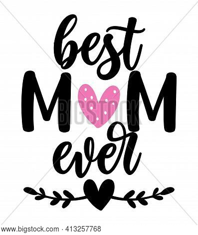 Best Mom Ever - Happy Mothers Day Lettering. Handmade Calligraphy Vector Illustration. Mother's Day