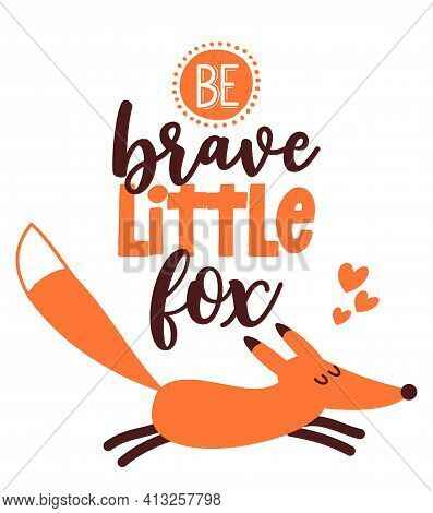 Be Brave Little Fox - Hand Drawn Vector Illustration With Cute Fox. Good For Posters, Greeting Cards