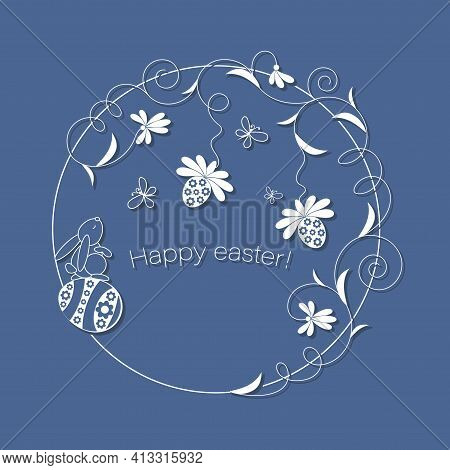 Happy Easter. Vector Easter Postcard, Frame. Easter Bunny, Eggs And Flowers Curl In A Circle. Design