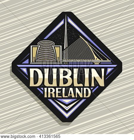 Vector Logo For Dublin, Dark Rhombus Road Sign With Outline Illustration Of European Dublin City Sca