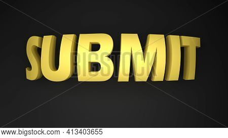 Submit Yellow Write On Black Background - 3d Rendering Illustration