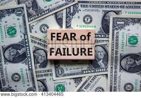 Fear Of Failure Symbol. Wooden Blocks With Words 'fear Of Failure'. Beautiful Background From Dollar