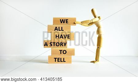 We All Have A Story To Tell Symbol. Wooden Blocks With Words 'we All Have A Story To Tell'. Business