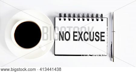 Text No Excuse , Planning Concept. Notebook With Text On The White Background With Coffee