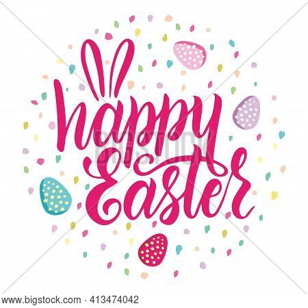 Happy Easter Lettering With Easter Eggs And Color Spots. Color Hand Drawn Lettering And Sketch. Desi