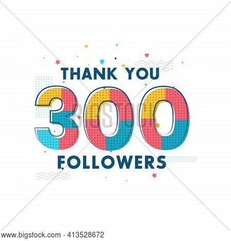 Thank You 300 Followers Celebration, Greeting Card For Social Networks.