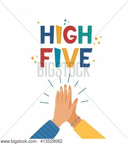 High Five Hand Drawn Lettering. Two Hands Clapping In High Five Gesture. Teamwork, Friendship, Unity