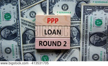 Ppp, Paycheck Protection Program Loan Round 2 Symbol. Concept Words Ppp Loan Round 2 On Blocks On Ba