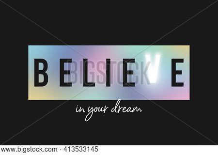 Believe In Your Dream - Slogan For T-shirt Made By Holographic Rainbow Foil On Black Background With