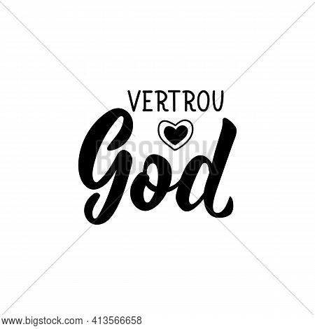 Translation From Afrikaans: Trust In God. Modern Vector Brush Calligraphy. Ink Illustration. Perfect