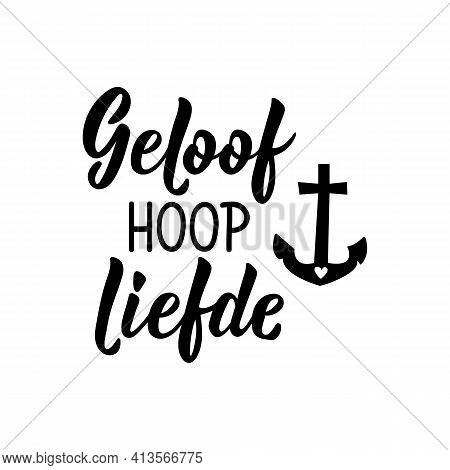 Translation From Afrikaans And Dutch: Faith Hope Love. Modern Vector Brush Calligraphy. Ink Illustra