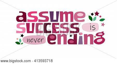 Assume Success Is Never Ending Affirmation Motivational Quote Vector Text Art. Colourful Letters Blo