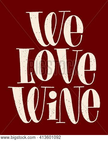 We Love Wine Hand-drawn Typography. Text For Restaurant, Winery, Vineyard, Festival. Phrase For Menu