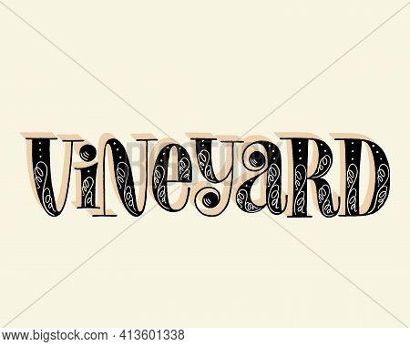 Vineyard Hand Lettering. Text For Restaurant, Winery, Vineyard, Festival. Phrase For Wine Menu, Prin