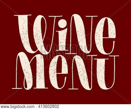Wine Menu Hand-drawn Typography. Text For Restaurant, Winery, Vineyard, Festival. Phrase For Menu, P