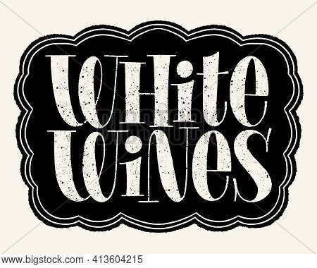 White Wines Hand Lettering Typography. Text For Restaurant, Winery, Vineyard, Festival. Phrase For M
