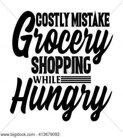 Grocery Shopping Quote Graphic Says, Costly Mistake, Grocery Shoping While Hungry Is A Message To Sa