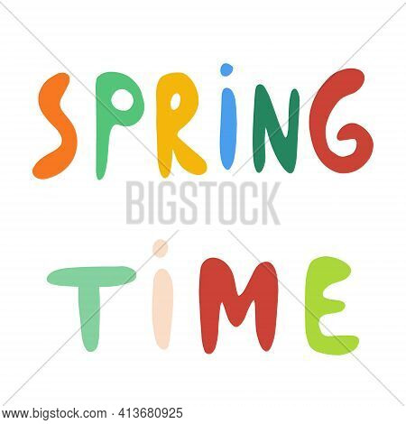 Spring Time Multicolored Vector Hand Lettering. Multicolored Handwritten Lettering. Design Element.