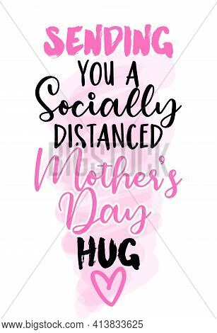 Sanding You A Socially Distanced Mother's Day Hug - Funny Hand Drawn Calligraphy Text. Good For Fash