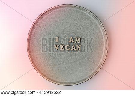 I Am Vegan Text In Plate. Veganism, Vegetarian Healthy Lifestyle. Healthy Eating Vegan