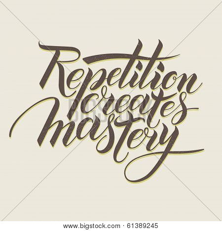 Repetition creates masrery. Motivational phrase in calligraphy poster