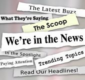 We're in the News words on newspaper headlines with other phrases like Paying attention, the latest buzz, scoop, trending topics, in the spotlight and more poster