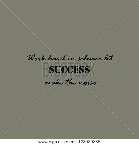 Work hard in silence let success make the noise. Inspirational lettering typography. Motivational quote.