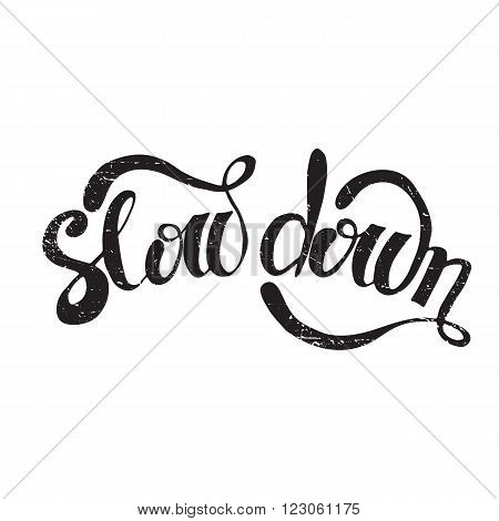 Vector hand drawn inspirational lettering. Slow down. Motivational lettered sketch style phrase for poster print, greeting cards, t-shirts design. Removable texture.