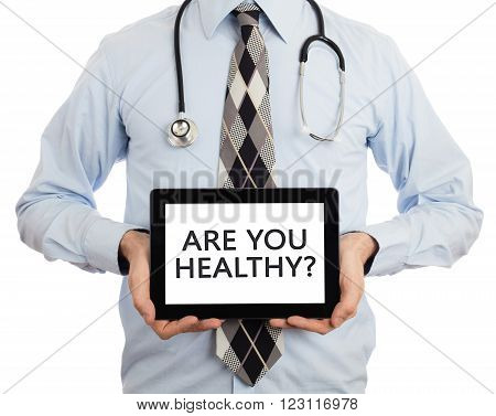 Doctor Holding Tablet - Are You Healthy?