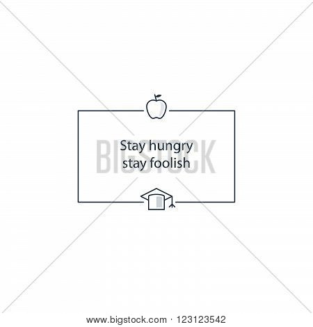Stay hungry, stay foolish, linear design illustration