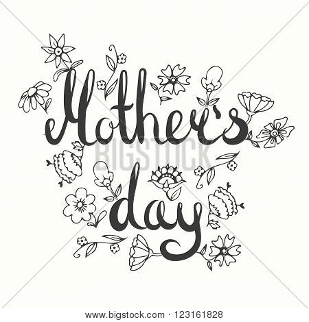Mothers day lettering card. Modern caligraphy card. Doodle floral card. Happy mom day card. Hand drawn flowers illustration. Mother day vector design.