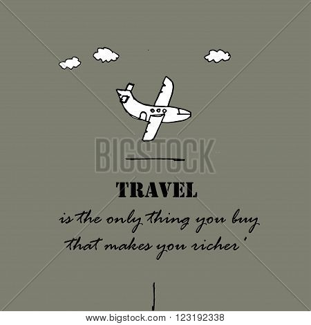 Travel is the only thing you buy that makes you richer text and  plane