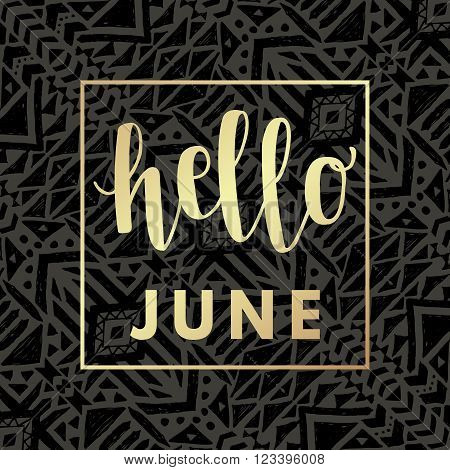 Hello june gold hipster boho chic background with aztec tribal mexican texture. Minimal printable journaling card, creative card, art print, minimal label design for banner, poster, flyer.
