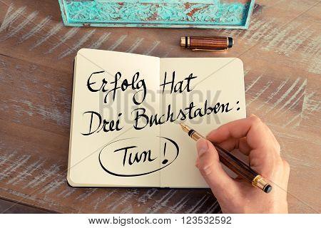 """Handwritten Text In German """"erfolg Hat Drei Buchstaben: Tun!""""  - Translation : Success Has"""