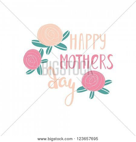 Hand lettering card for Mothers Day. Happy mothers day handlettering card with text and pink rose flowers. Flower greeting card design.