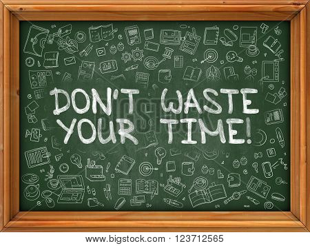 Don't Waste Your Time - Hand Drawn on Chalkboard. Dont Waste Your Time with Doodle Icons Around.