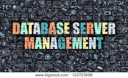 Multicolor Concept - Database Server Management on Dark Brick Wall with Doodle Icons. Database Server Management Business Concept. Database Server Management on Dark Wall.