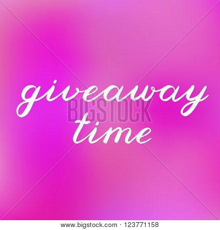 Giveaway time brush lettering. Cute handwriting on blurred background, can be used for promo banners for social media contests, special offers and more.